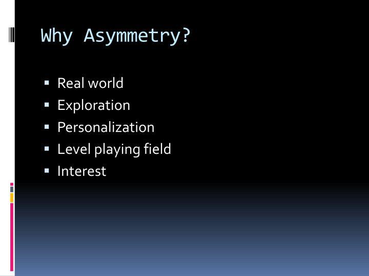 Why Asymmetry?