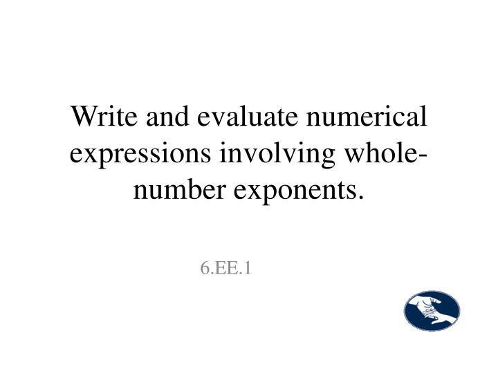 Write and evaluate numerical expressions involving whole-number exponents.