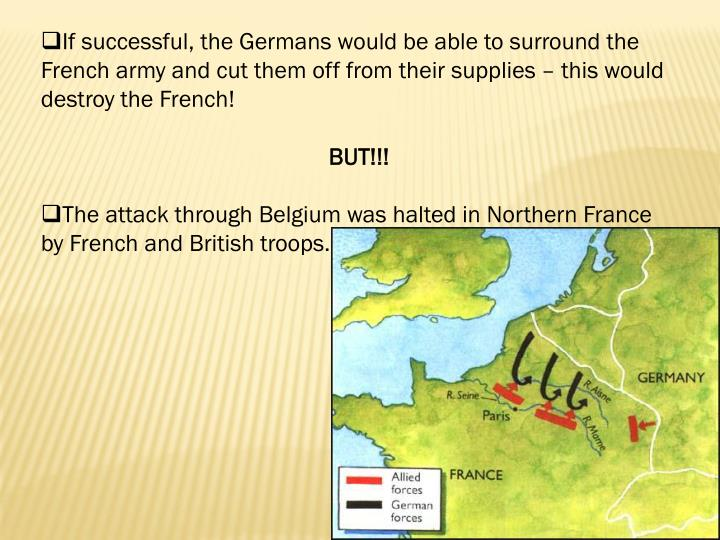 If successful, the Germans would be able to surround the French army and cut them off from their supplies – this would destroy the French!