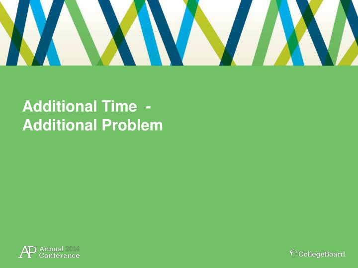 Additional Time  -  Additional Problem