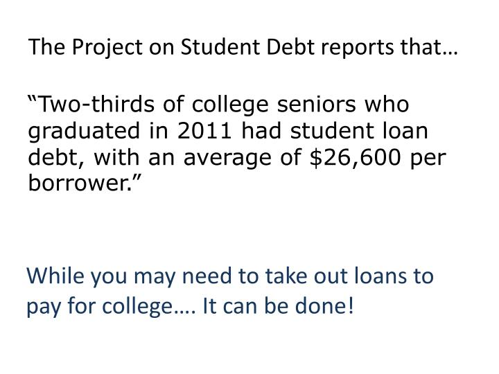 The Project on Student Debt reports that…