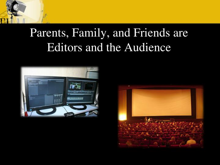 Parents, Family, and Friends are Editors and the Audience