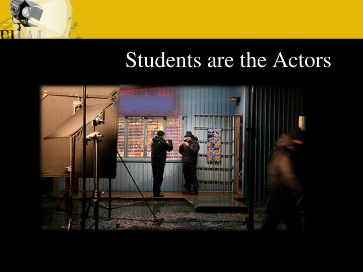Students are the Actors