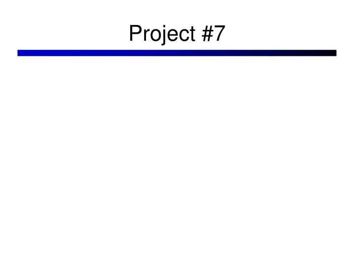 Project #7