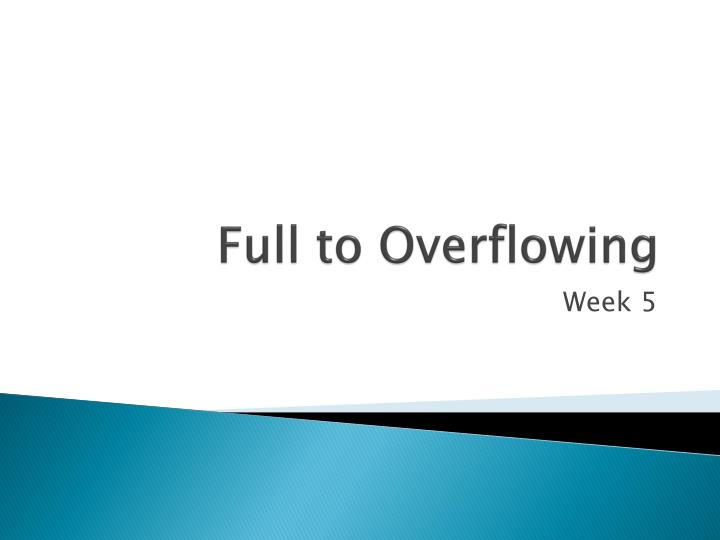 full to overflowing