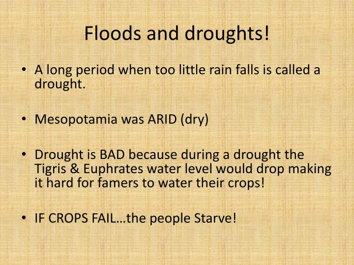 Floods and droughts!