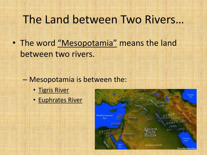 The Land between Two Rivers…