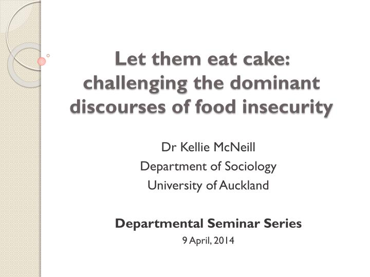 Let them eat cake challenging the dominant discourses of food insecurity