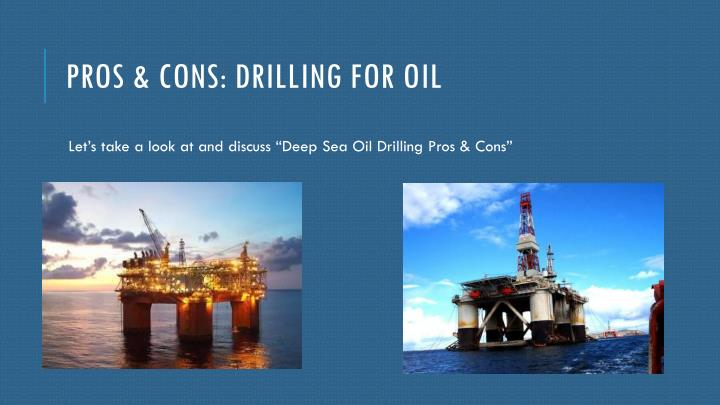 pro con alaska oil drilling There are many arguments for and against the expansion of oil-drilling in alaska  alaska drilling has pros, cons pro con: should drilling for oil in the arctic.