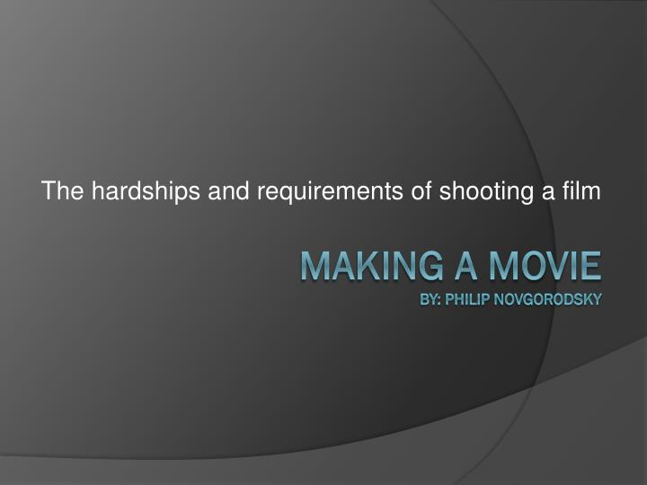 the hardships and requirements of shooting a film