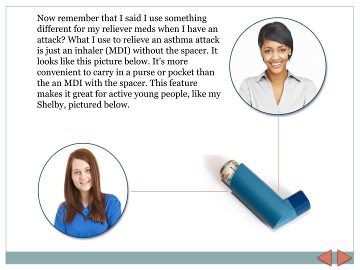 Now remember that I said I use something different for my reliever meds when I have an attack? What I use to relieve an asthma attack is just an inhaler (MDI) without the spacer. It looks like this picture below. It's more convenient to carry in a purse or pocket than the an MDI with the spacer. This feature makes it great for active young people, like my Shelby, pictured below.