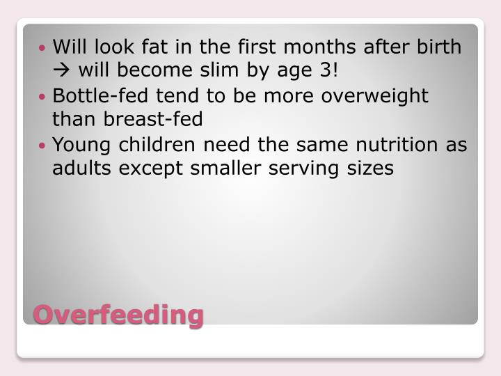 Will look fat in the first months after birth