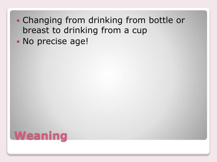Changing from drinking from bottle or breast to drinking from a cup