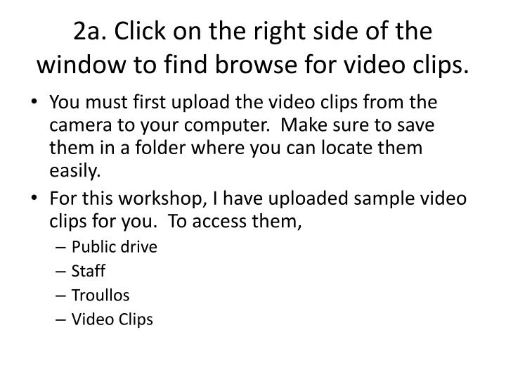 2a. Click on the right side of the window to find browse for video clips.