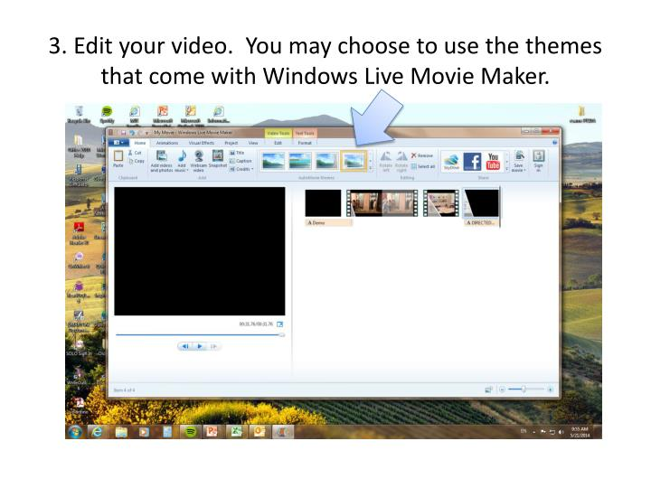 3. Edit your video.  You may choose to use the themes that come with Windows Live Movie Maker.