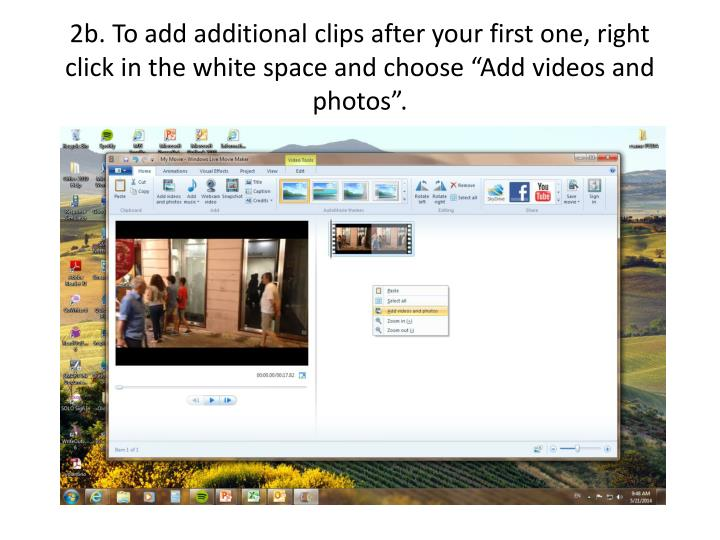 """2b. To add additional clips after your first one, right click in the white space and choose """"Add videos and photos""""."""