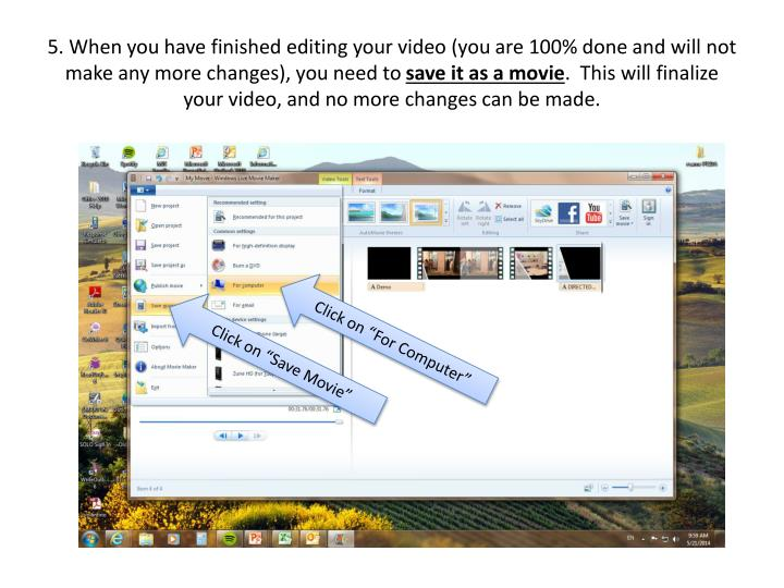 5. When you have finished editing your video (you are 100% done and will not make any more changes), you need to