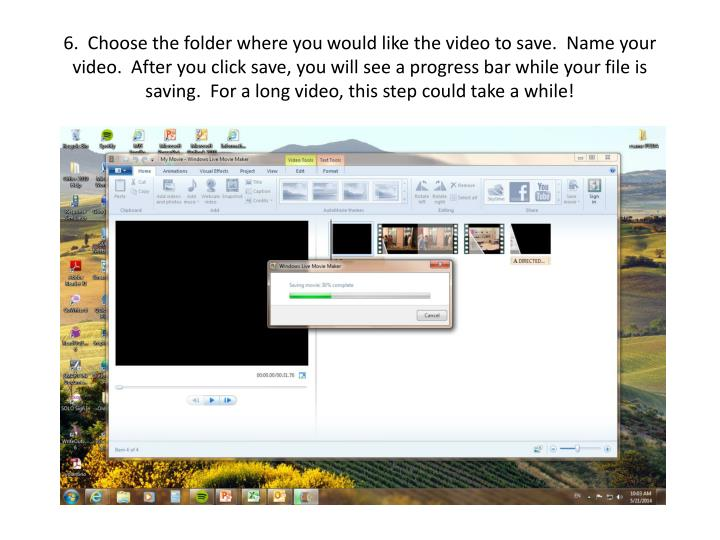 6.  Choose the folder where you would like the video to save.  Name your video.  After you click save, you will see a progress bar while your file is saving.  For a long video, this step could take a while!