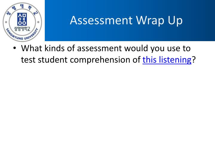 Assessment Wrap Up