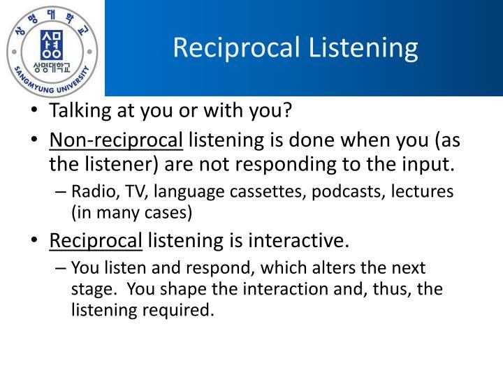 Reciprocal Listening