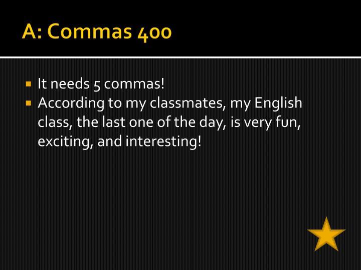 A: Commas 400