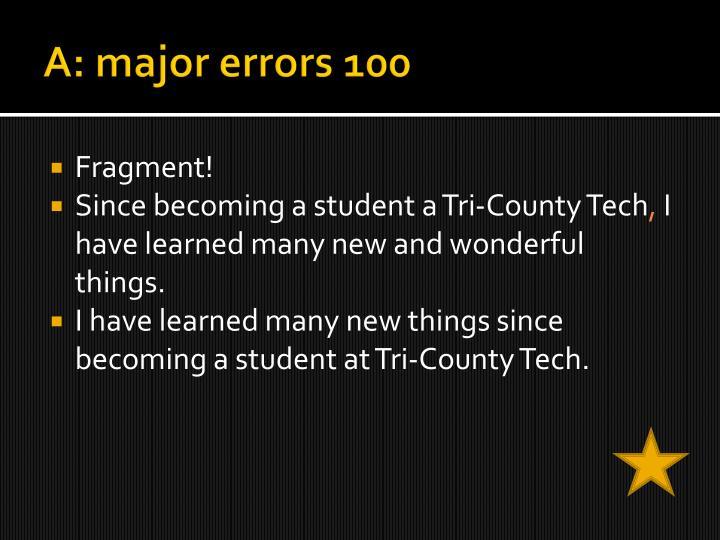 A: major errors 100