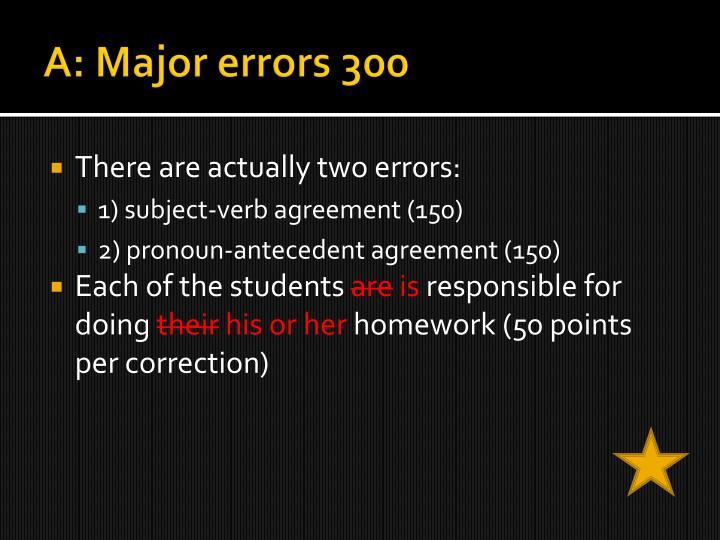 A: Major errors 300