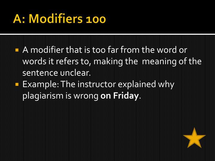 A: Modifiers 100