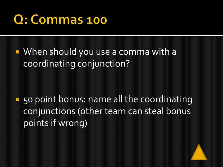 Q: Commas 100