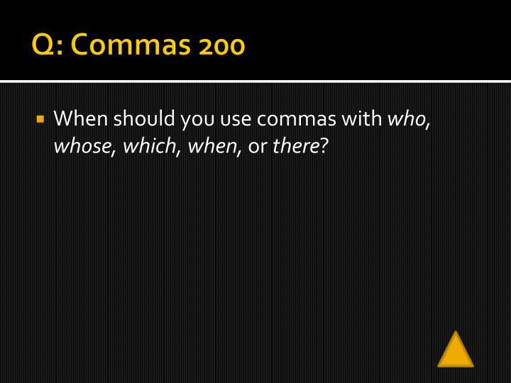 Q: Commas 200