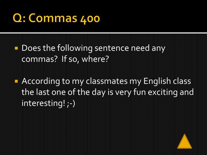 Q: Commas 400