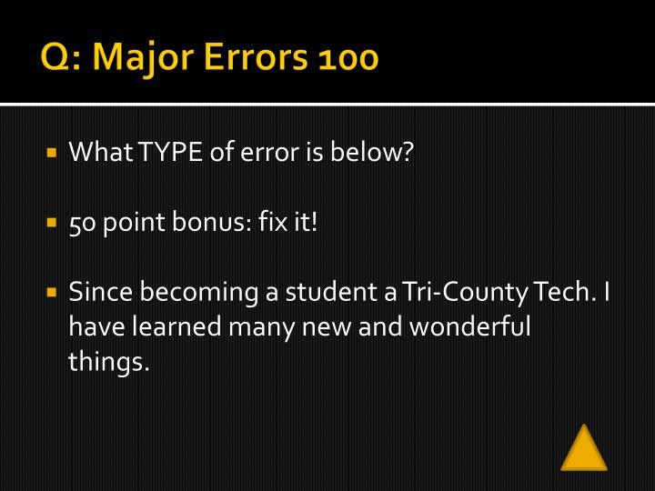 Q: Major Errors 100