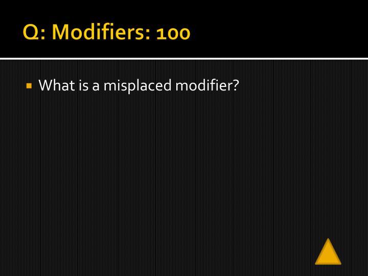 Q: Modifiers: 100