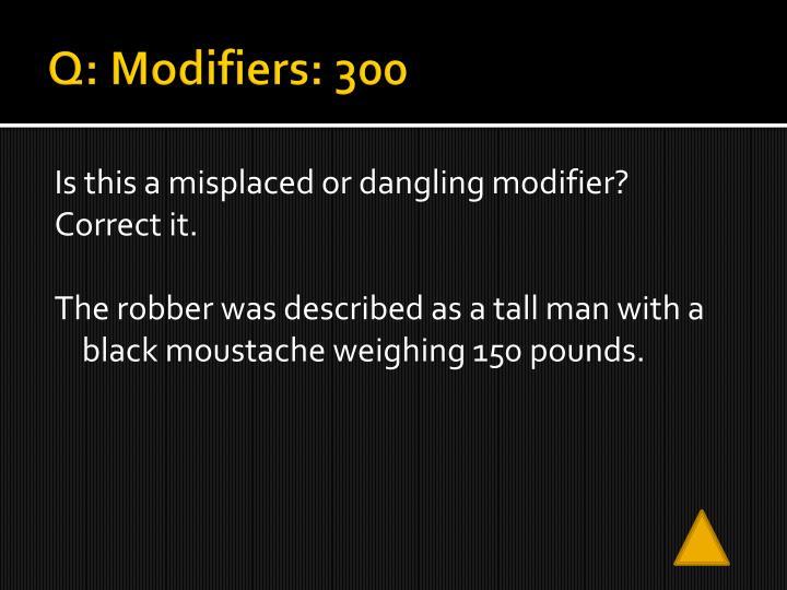 Q: Modifiers: 300