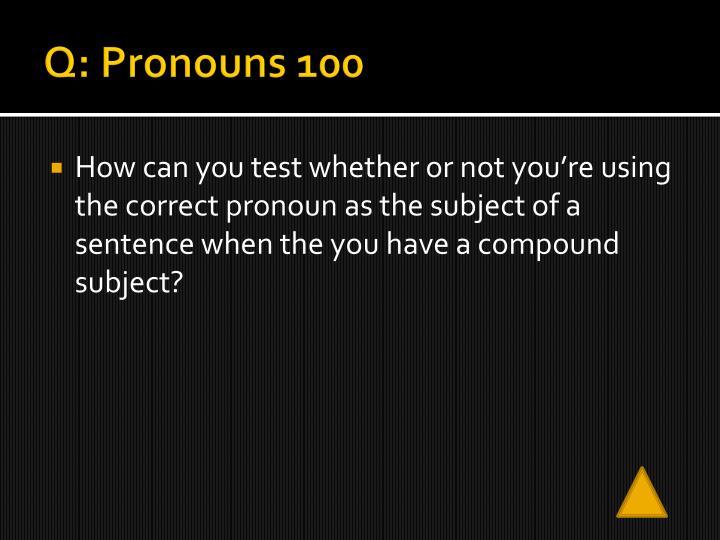 Q: Pronouns 100
