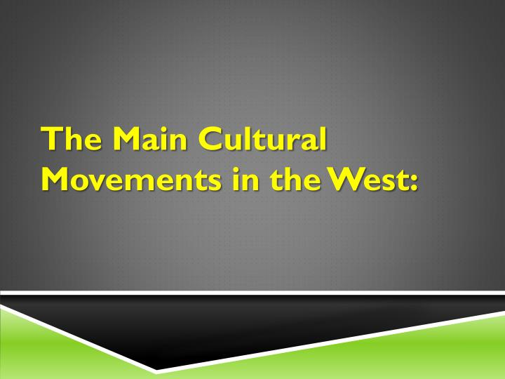 The Main Cultural Movements in the West