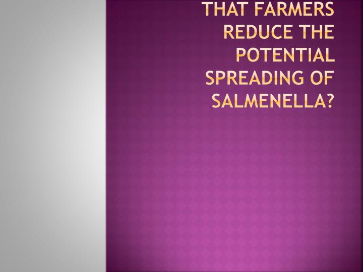 What is one way that farmers reduce the potential spreading of