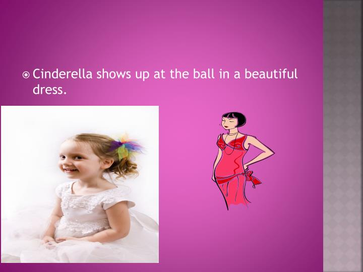 Cinderella shows up at the ball in a beautiful  dress.