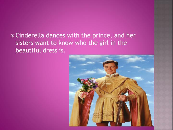 Cinderella dances with the prince, and her sisters want to know who the girl in the beautiful dress is.