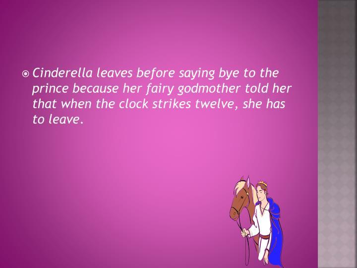 Cinderella leaves before saying