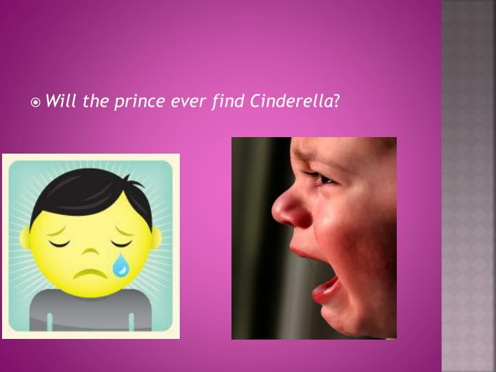 Will the prince ever find Cinderella