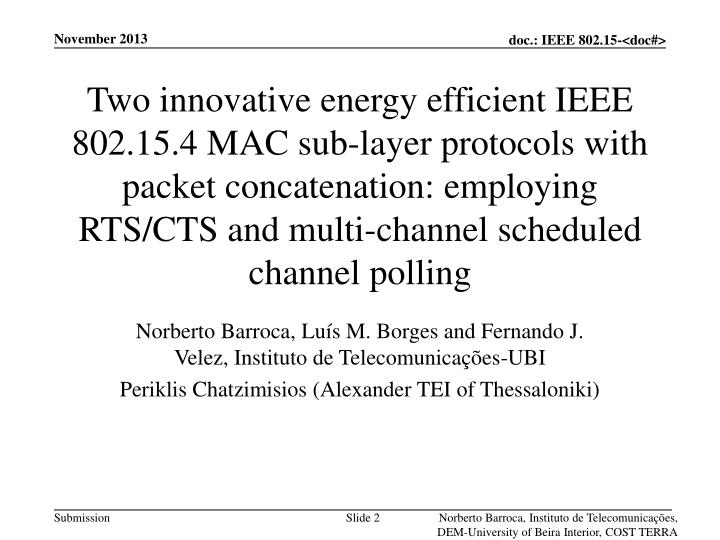 Two innovative energy efficient IEEE 802.15.4 MAC sub-layer protocols with packet concatenation: employing RTS/CTS and multi-channel scheduled channel polling
