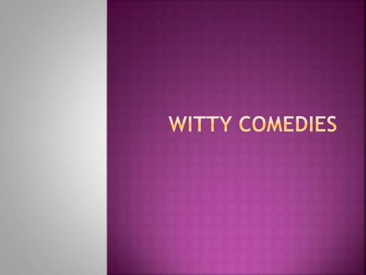 WITTY COMEDIES