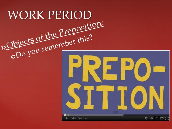 Objects of the Preposition: