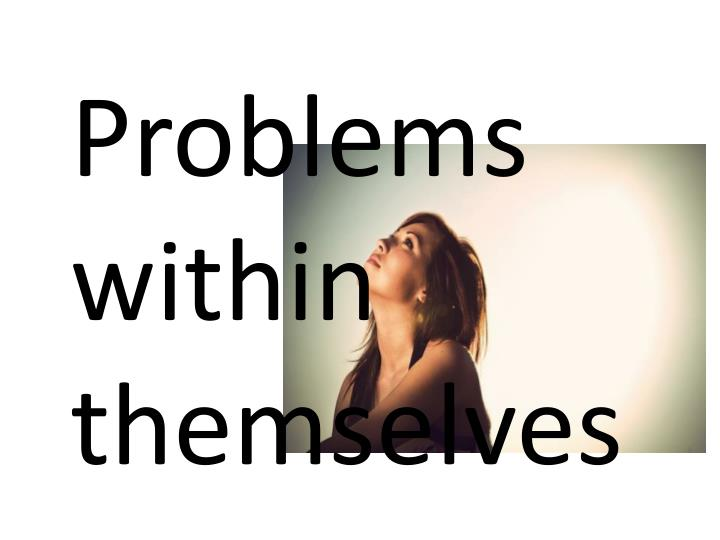 Problems     within   themselves