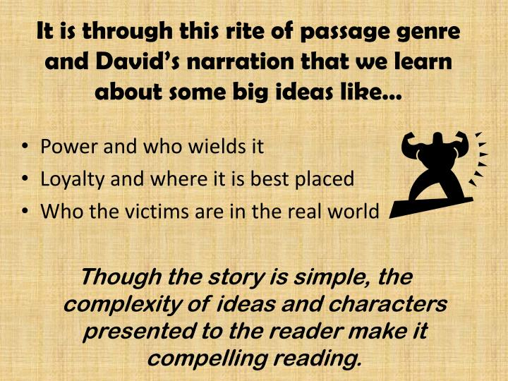 It is through this rite of passage genre and David's narration that we learn about some big ideas like…