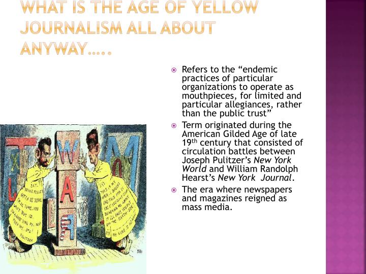 What is the Age of Yellow Journalism all about anyway…..