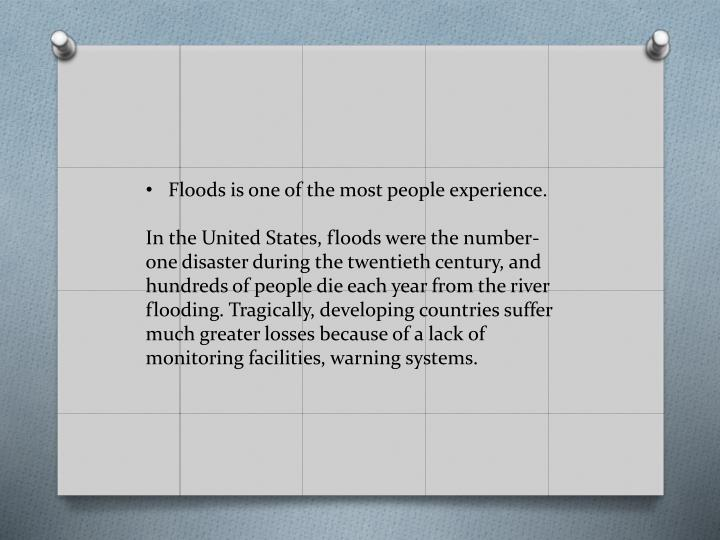 Floods is one of the most people experience.