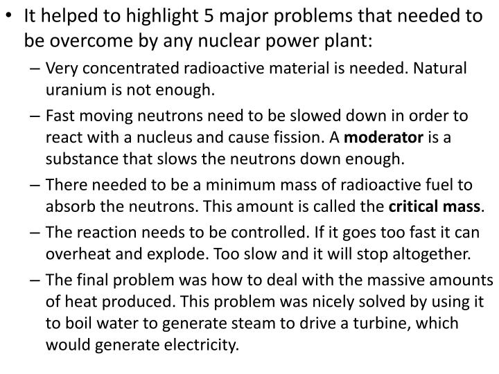It helped to highlight 5 major problems that needed to be overcome by any nuclear power plant: