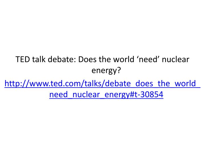 TED talk debate: Does the world 'need' nuclear energy?